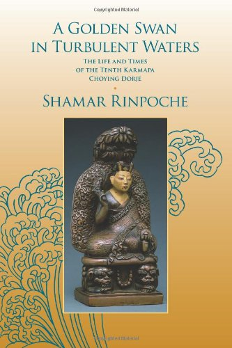 Golden Swan in Turbulent Waters The Life and Times of the Tenth Karmapa Choying Dorje  2012 9780988176201 Front Cover