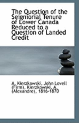 Question of the Seigniorial Tenure of Lower Canada Reduced to a Question of Landed Credit  N/A edition cover
