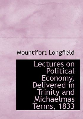 Lectures on Political Economy, Delivered in Trinity and Michaelmas Terms 1833  N/A 9781115278201 Front Cover