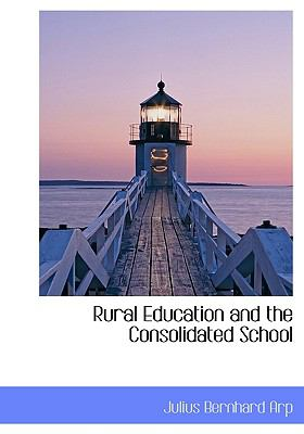 Rural Education and the Consolidated School N/A 9781115405201 Front Cover