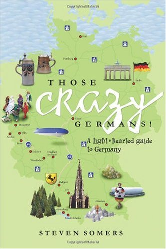 Those Crazy Germans! A Lighthearted Guide to Germany  2008 edition cover