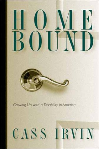 Home Bound Growing up with a Disability in America  2004 edition cover
