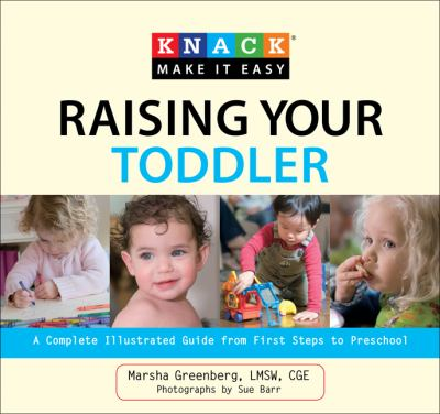 Raising Your Toddler A Complete Illustrated Guide from First Steps to Preschool  2010 9781599216201 Front Cover