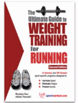 Ultimate Guide to Weight Training for Running N/A 9781932549201 Front Cover
