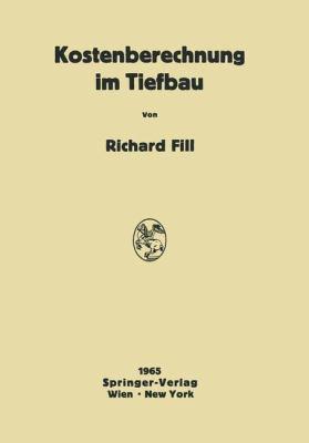 Kostenberechnung Im Tiefbau Ein Hilfsbuch Fur Die Kalkulation Von Tiefbauarbeiten  1965 9783709181201 Front Cover