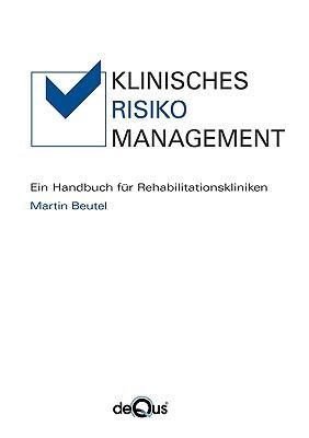 KLINISCHES RISIKOMANAGEMENT Ein Handbuch f�r Rehabilitationskliniken N/A 9783837073201 Front Cover