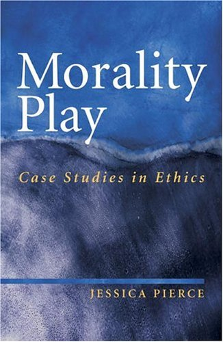 Morality Play Case Studies in Ethics  2005 9780073011202 Front Cover