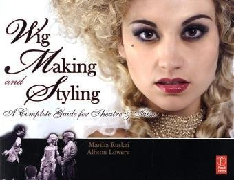 Wig Making and Styling A Complete Guide for Theatre and Film  2010 edition cover