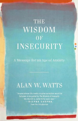 Wisdom of Insecurity A Message for an Age of Anxiety  2011 9780307741202 Front Cover