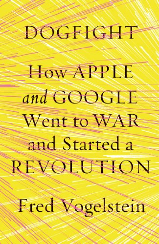 Dogfight How Apple and Google Went to War and Started a Revolution N/A edition cover