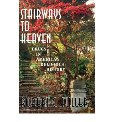 Stairways to Heaven : Drugs in American Religious History  2000 (Reprint) 9780756761202 Front Cover