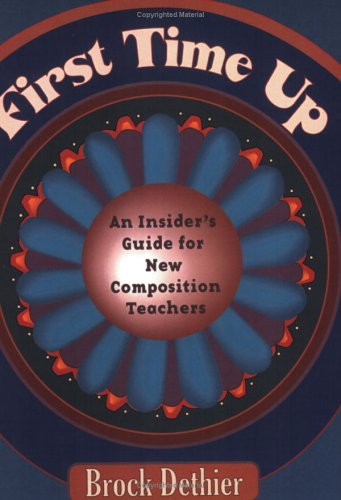 First Time Up An Insider's Guide for New Composition Teachers  2005 edition cover