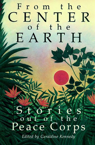From the Center of the Earth : Stories Out of the Peace Corps N/A 9780962863202 Front Cover