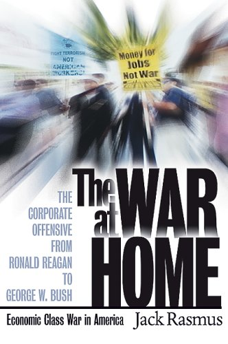 War at Home : The Corporate Offensive from Ronald Reagan to George W. Bush - Economic Class War in America  2005 9780977106202 Front Cover