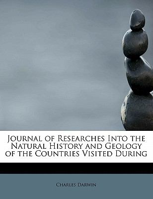 Journal of Researches into the Natural History and Geology of the Countries Visited During  N/A 9781113783202 Front Cover