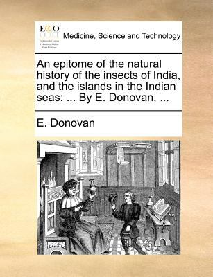 Epitome of the Natural History of the Insects of India, and the Islands in the Indian Seas : ... by E. Donovan, ... N/A edition cover