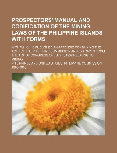 Prospectors' Manual and Codification of the Mining Laws of the Philippine Islands with Forms; with Which Is Published an Appendix Containing  2010 edition cover