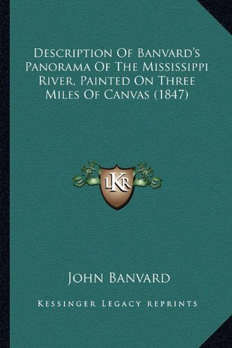 Description of Banvard's Panorama of the Mississippi River, Painted on Three Miles of Canvas N/A 9781164116202 Front Cover