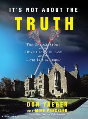 It's Not About the Truth: The Untold Story of the Duke Lacrosse Case and the Lives It Shattered, Library Edition  2007 9781400135202 Front Cover