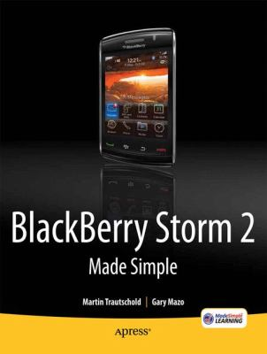 BlackBerry Storm2 Made Simple Written for the Storm 9500 and 9530; and the Storm2 9520, 9530, and 9550  2010 9781430231202 Front Cover