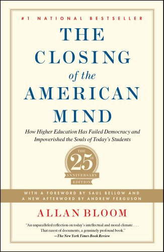 Closing of the American Mind How Higher Education Has Failed Democracy and Impoverished the Souls of Today's Students 25th 2012 edition cover