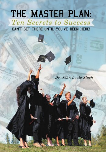 The Master Plan: Ten Secrets to Success: Success: You Can't Get There Until You've Been Here!  2012 edition cover