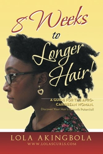 8 Weeks to Longer Hair!: A Guide for the Afro-caribbean Woman. Discover Your Hair's Growth Potential!  2013 9781483657202 Front Cover