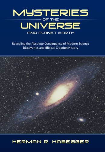 Mysteries of the Universe and Planet Earth Revealing the Absolute Convergence of Modern Science Discoveries and Biblical Creation History  2013 9781490800202 Front Cover
