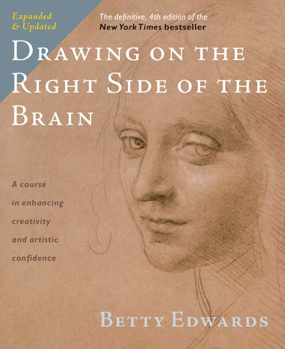 Drawing on the Right Side of the Brain A Course in Enhancing Creativity and Artistic Confidence 4th 2012 9781585429202 Front Cover
