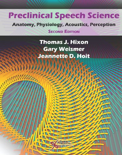 Preclinical Speech Science Anatomy, Physiology, Acoustics, and Perception 2nd 2013 (Revised) edition cover