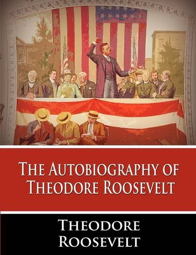 Autobiography of Theodore Roosevelt  N/A 9781607963202 Front Cover