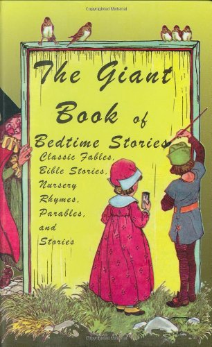 Giant Book of Bedtime Stories Classic Nursery Rhymes, Bible Stories, Fables, Proverbs, and Stories  2007 9781933769202 Front Cover
