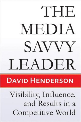 Media Savvy Leader Visibility, Influence, and Results in a Competitive World N/A 9781934759202 Front Cover