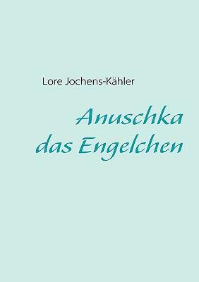 Anuschka, das Engelchen  N/A 9783837076202 Front Cover