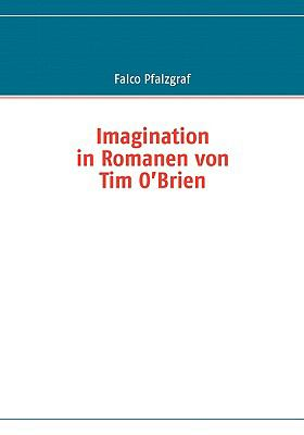 Imagination in Romanen Von Tim O'brien:   2009 9783837092202 Front Cover