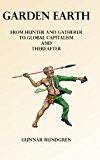 Garden Earth - From Hunter and Gatherers to Global Capitalism and Thereafter 2nd 0 edition cover