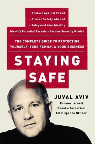 Staying Safe The Complete Guide to Protecting Yourself, Your Family, and Your Business  2004 9780060735203 Front Cover