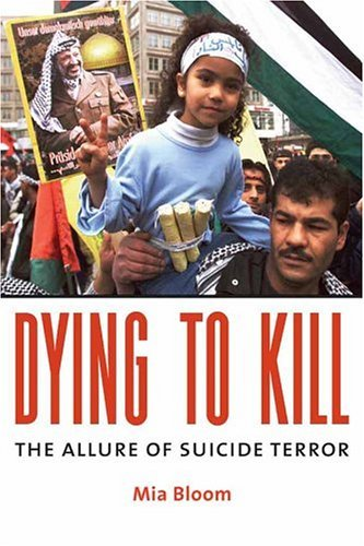 Dying to Kill The Allure of Suicide Terror  2005 9780231133203 Front Cover