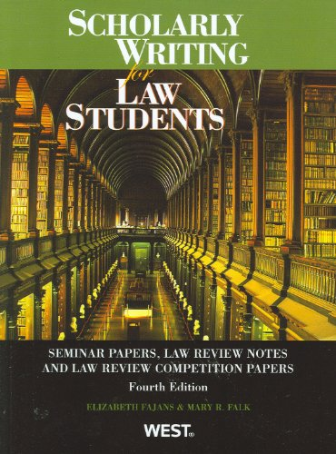 Scholarly Writing for Law Students Seminar Papers, Law Review Notes and Law Review Competition Papers 4th 2011 (Revised) edition cover