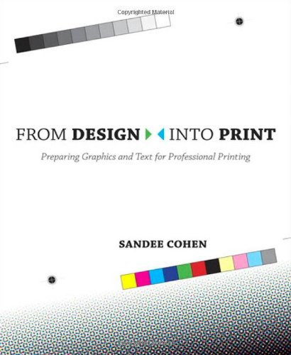 From Design into Print Preparing Graphics and Text for Professional Printing 2nd 2009 9780321492203 Front Cover