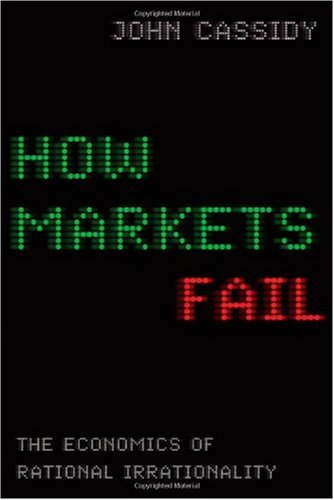 How Markets Fail The Logic of Economic Calamities  2009 edition cover