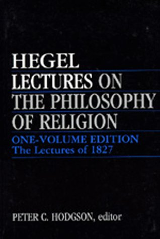 Lectures on the Philosophy of Religion One-Volume Edition. The Lectures of 1827  1988 edition cover