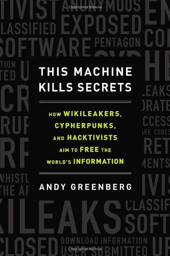 This Machine Kills Secrets How WikiLeakers, Cypherpunks, and Hacktivists Aim to Free the World's Information  2012 edition cover