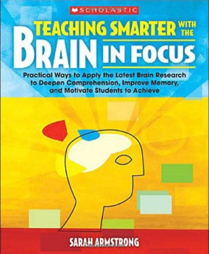 Teaching Smarter with the Brain in Focus Practical Ways to Apply the Latest Brain Research to Deepen Comprehension, Improve Memory, and Motivate Students to Achieve  2008 edition cover