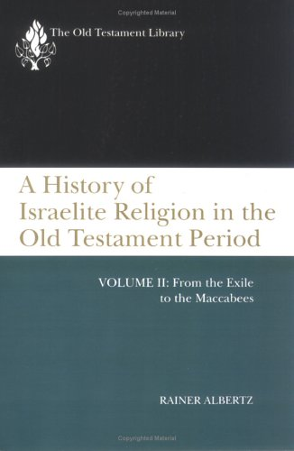 History of Israelite Religion in the Old Testament Period From the Exile to the Maccabees N/A 9780664227203 Front Cover
