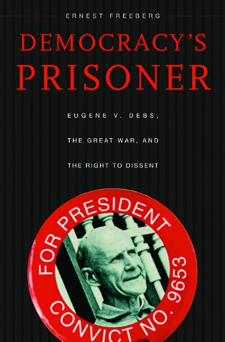 Democracy's Prisoner Eugene V. Debs, the Great War, and the Right to Dissent  2008 edition cover