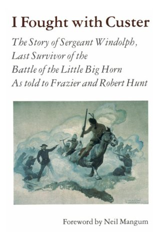 I Fought with Custer The Story of Sergeant Windolph, Last Survivor of the Battle of the Little Big Horn Reprint  edition cover