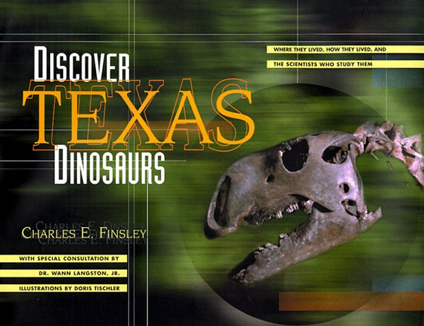 Dinosaurs Texas Dinosaurs Where They Lived, How They Lived and the Scientists Who Study Them  1999 9780877193203 Front Cover