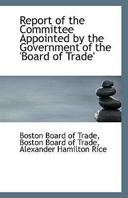 Report of the Committee Appointed by the Government of the 'Board of Trade' N/A 9781113393203 Front Cover