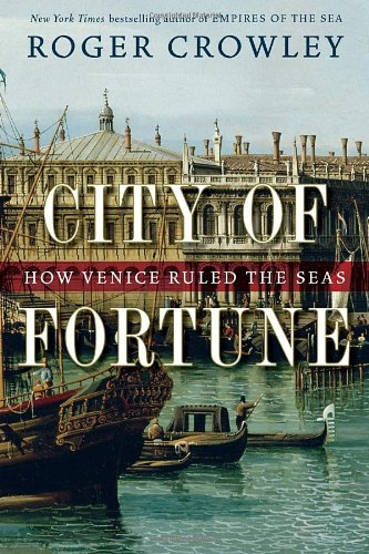City of Fortune How Venice Ruled the Seas  2011 9781400068203 Front Cover